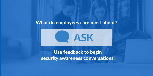 Use feedback to begin security awareness conversations