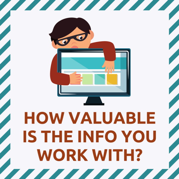 How valuable is the info you work with?