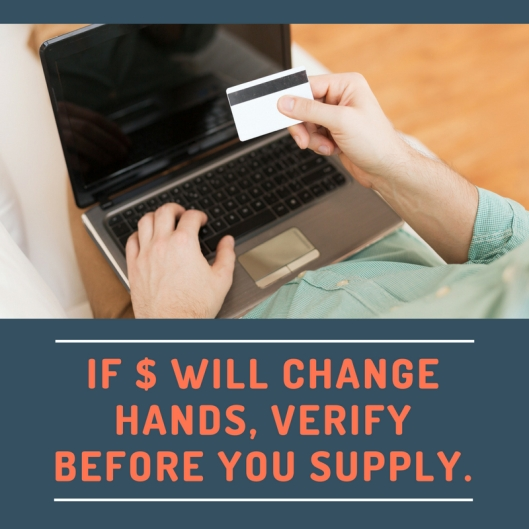 If money will change hands, verify before you supply