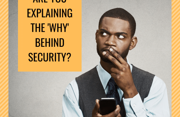 Are you explaining the 'why' behind security?